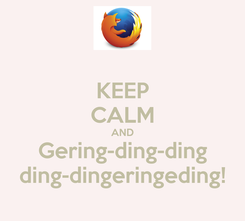 Poster: KEEP CALM AND Gering-ding-ding ding-dingeringeding!