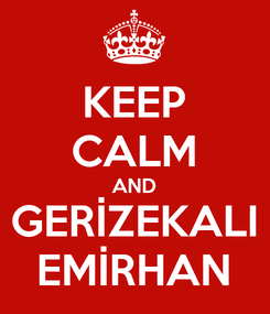 Poster: KEEP CALM AND GERİZEKALI EMİRHAN