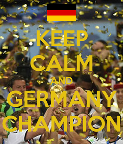 Poster: KEEP CALM AND GERMANY CHAMPION