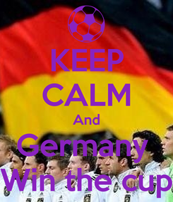 Poster: KEEP CALM And Germany  Win the cup