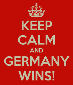 Poster: KEEP CALM AND GERMANY WINS!