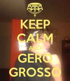 Poster: KEEP CALM AND GERO GROSSO