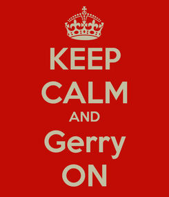 Poster: KEEP CALM AND Gerry ON
