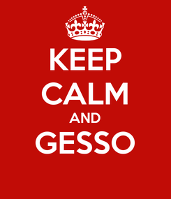 Poster: KEEP CALM AND GESSO