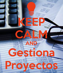 Poster: KEEP CALM AND Gestiona Proyectos