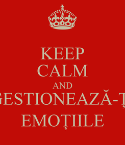 Poster: KEEP CALM AND GESTIONEAZĂ-ȚI EMOȚIILE