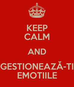Poster: KEEP CALM AND GESTIONEAZĂ-TI EMOTIILE