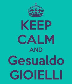 Poster: KEEP CALM AND Gesualdo GIOIELLI