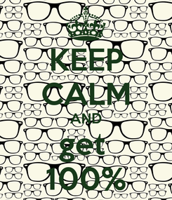 Poster: KEEP CALM AND get  100%