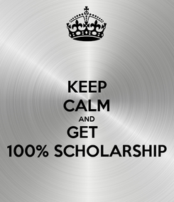 Poster: KEEP CALM AND GET   100% SCHOLARSHIP