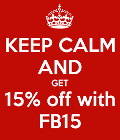 Poster: KEEP CALM AND GET 15% off with FB15