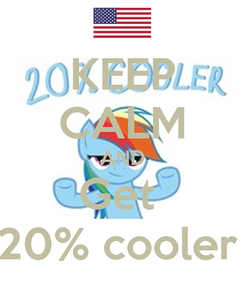 Poster: KEEP CALM AND Get  20% cooler