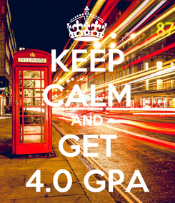 Poster: KEEP CALM AND GET 4.0 GPA