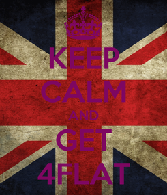 Poster: KEEP CALM AND GET 4FLAT