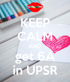 Poster: KEEP CALM AND get 6A in UPSR