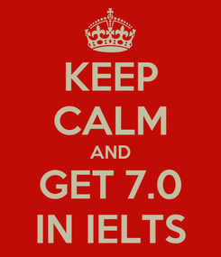 Poster: KEEP CALM AND GET 7.0 IN IELTS