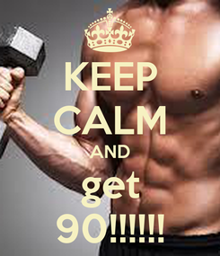 Poster: KEEP CALM AND get 90!!!!!!