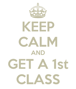 Poster: KEEP CALM AND GET A 1st CLASS