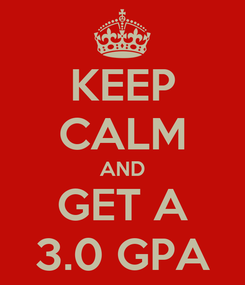 Poster: KEEP CALM AND GET A 3.0 GPA