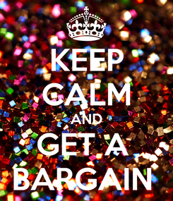 Poster: KEEP CALM AND GET A  BARGAIN