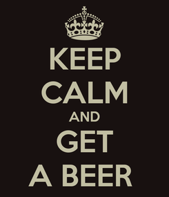 Poster: KEEP CALM AND GET A BEER