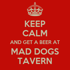 Poster: KEEP CALM AND GET A BEER AT MAD DOGS TAVERN