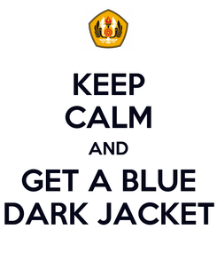 Poster: KEEP CALM AND GET A BLUE DARK JACKET
