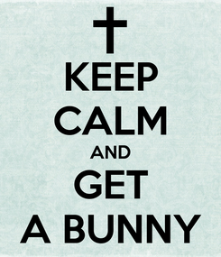 Poster: KEEP CALM AND GET A BUNNY