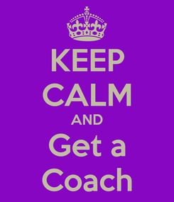 Poster: KEEP CALM AND Get a Coach
