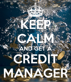 Poster: KEEP CALM AND GET A CREDIT MANAGER