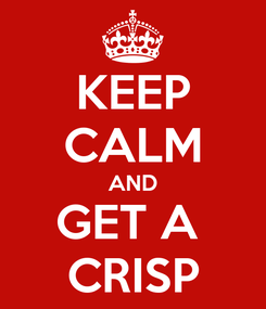Poster: KEEP CALM AND GET A  CRISP