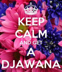 Poster: KEEP CALM AND GET A DJAWANA