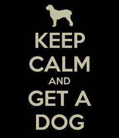 Poster: KEEP CALM AND GET A DOG