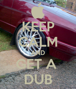Poster: KEEP CALM AND GET A  DUB