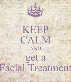 Poster: KEEP CALM AND get a Facial Treatment