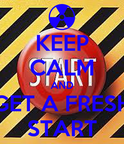 Poster: KEEP CALM AND GET A FRESH START