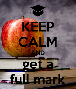 Poster: KEEP CALM AND get a full mark