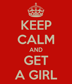 Poster: KEEP CALM AND GET A GIRL