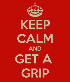 Poster: KEEP CALM AND GET A  GRIP
