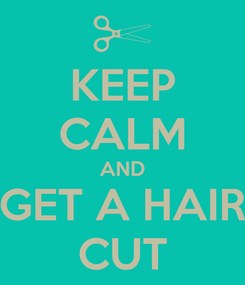 Poster: KEEP CALM AND GET A HAIR CUT