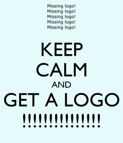 Poster: KEEP CALM AND GET A LOGO !!!!!!!!!!!!!!!