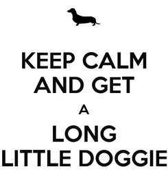 Poster: KEEP CALM AND GET A LONG LITTLE DOGGIE