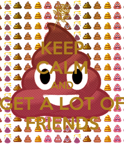 Poster: KEEP CALM AND GET A LOT OF FRIENDS