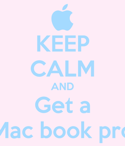 Poster: KEEP CALM AND Get a Mac book pro