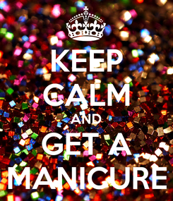 Poster: KEEP CALM AND GET A MANICURE