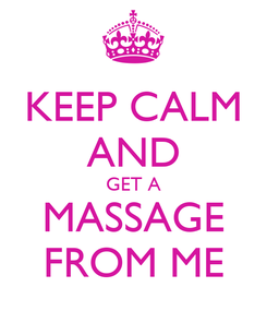 Poster: KEEP CALM AND GET A MASSAGE FROM ME