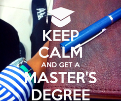 Poster: KEEP CALM AND GET A MASTER'S DEGREE