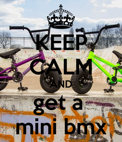 Poster: KEEP CALM AND get a  mini bmx
