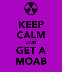 Poster: KEEP CALM AND GET A MOAB