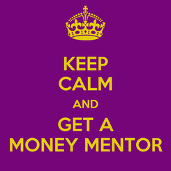 Poster: KEEP CALM AND GET A MONEY MENTOR